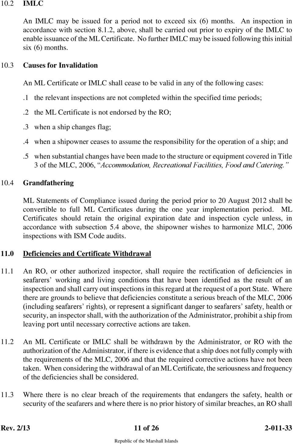1 the relevant inspections are not completed within the specified time periods;.2 the ML Certificate is not endorsed by the RO;.3 when a ship changes flag;.