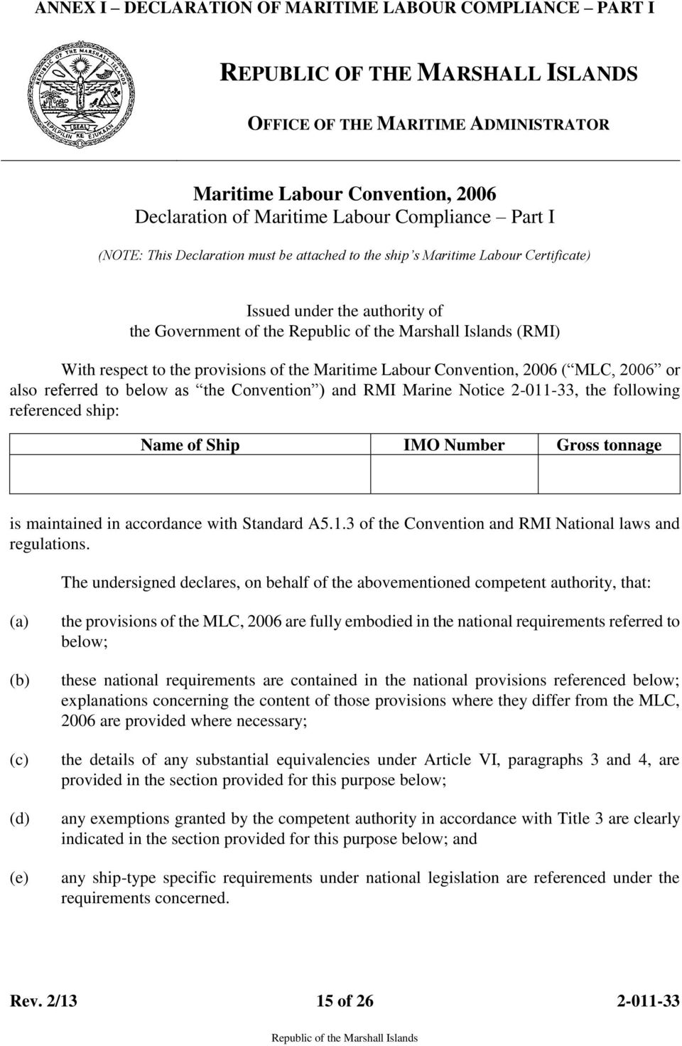 Maritime Labour Convention, 2006 ( MLC, 2006 or also referred to below as the Convention ) and RMI Marine Notice 2-011-33, the following referenced ship: Name of Ship IMO Number Gross tonnage is