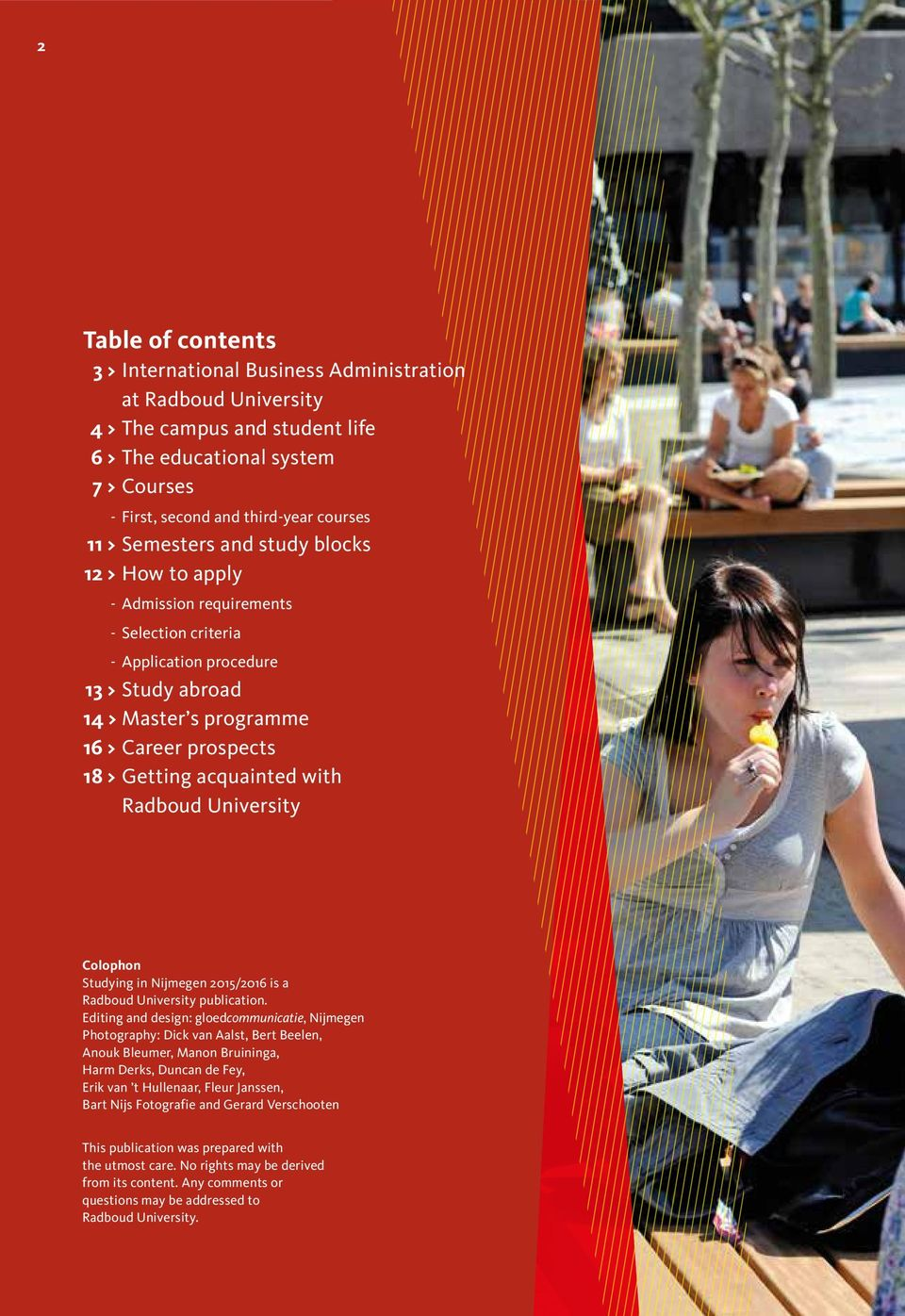 acquainted with Radboud University Colophon Studying in Nijmegen 2015/2016 is a Radboud University publication.