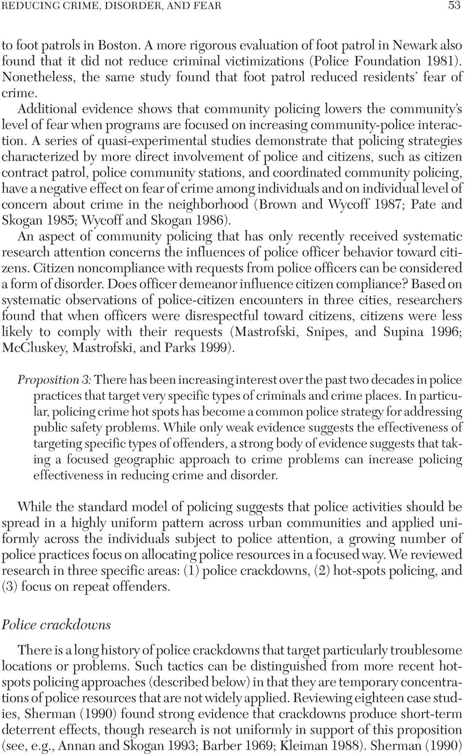 Additional evidence shows that community policing lowers the community s level of fear when programs are focused on increasing community-police interaction.