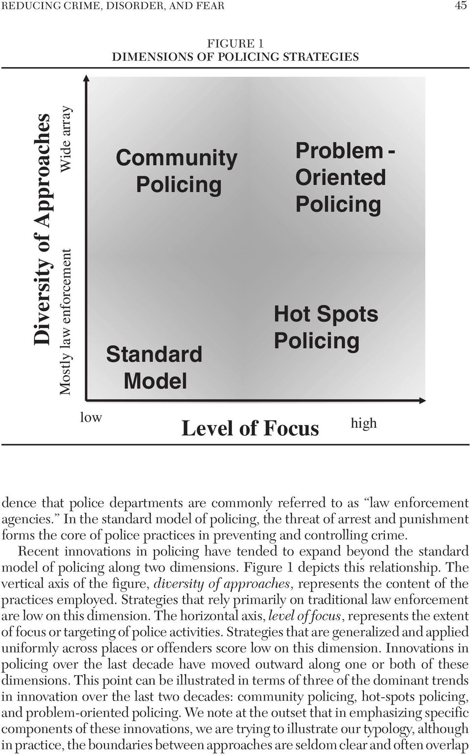In the standard model of policing, the threat of arrest and punishment forms the core of police practices in preventing and controlling crime.