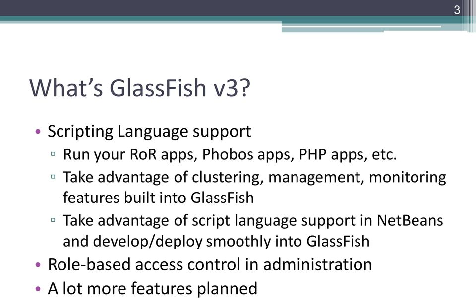 Take advantage of clustering, management, monitoring features built into GlassFish