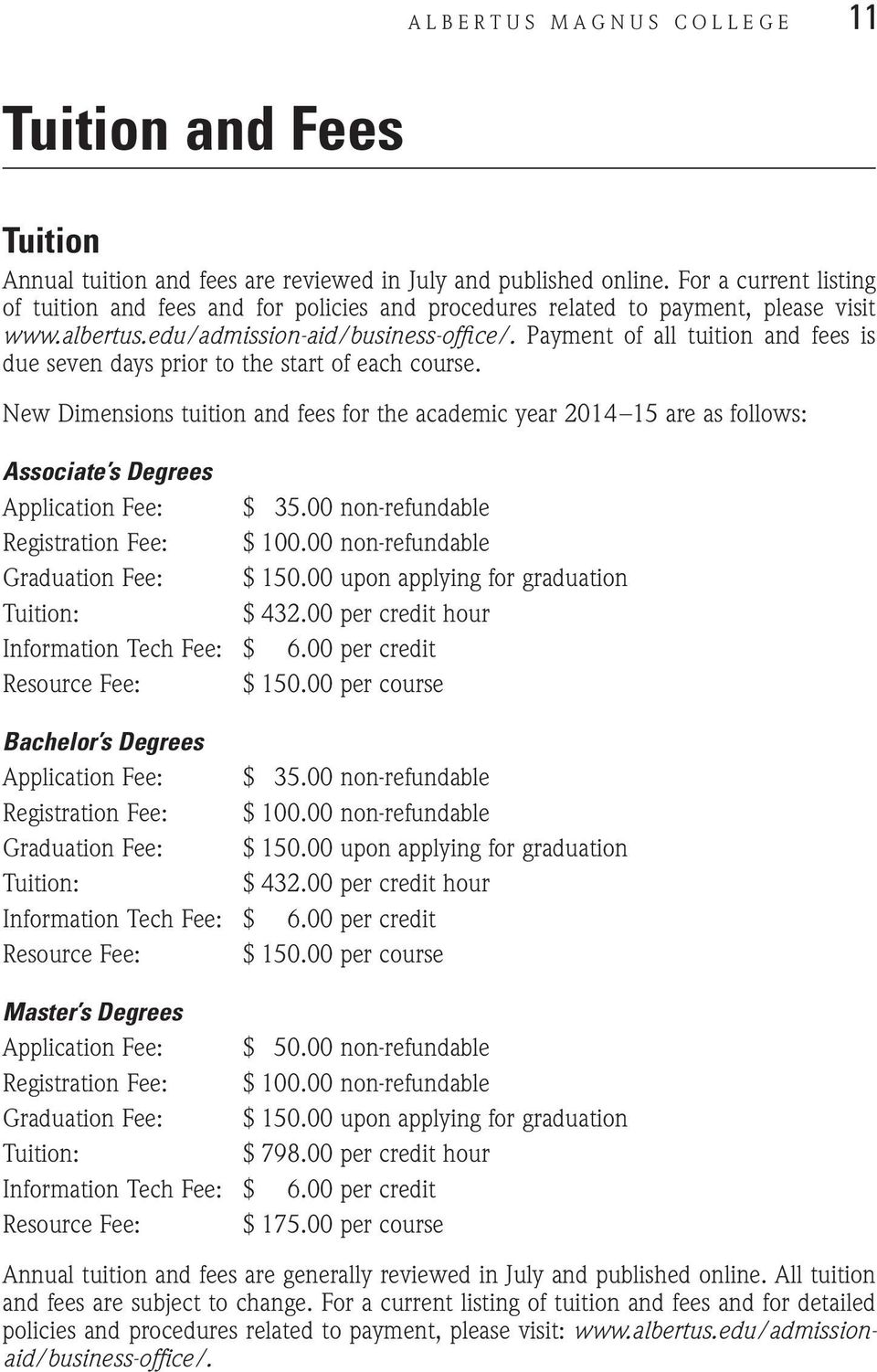 Payment of all tuition and fees is due seven days prior to the start of each course.