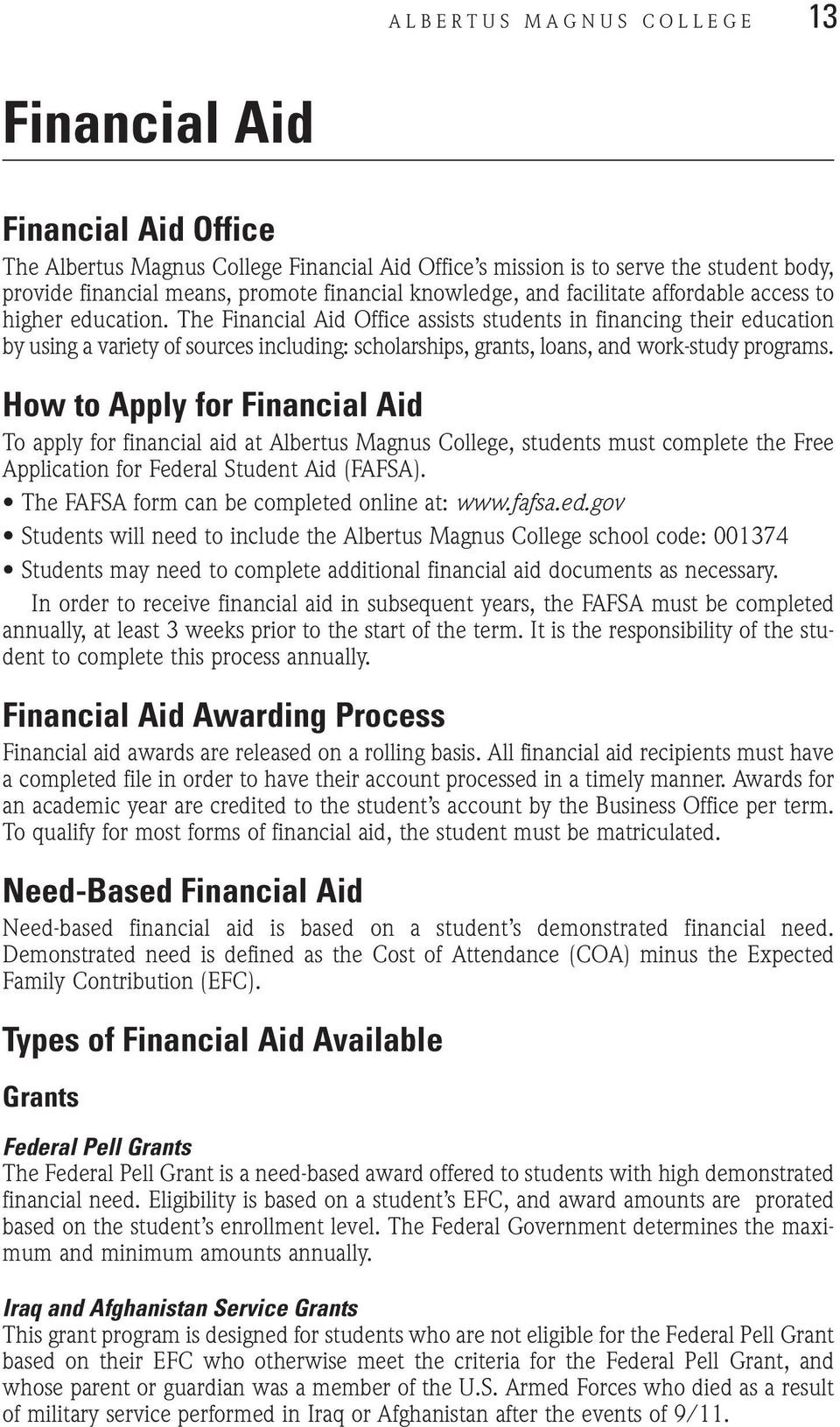 The Financial Aid Office assists students in financing their education by using a variety of sources including: scholarships, grants, loans, and work-study programs.