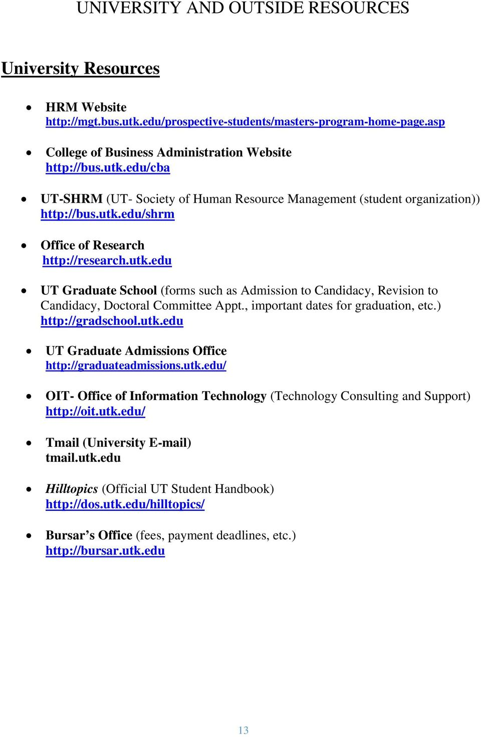 ) http://gradschool.utk.edu UT Graduate Admissions Office http://graduateadmissions.utk.edu/ OIT- Office of Information Technology (Technology Consulting and Support) http://oit.utk.edu/ Tmail (University E-mail) tmail.