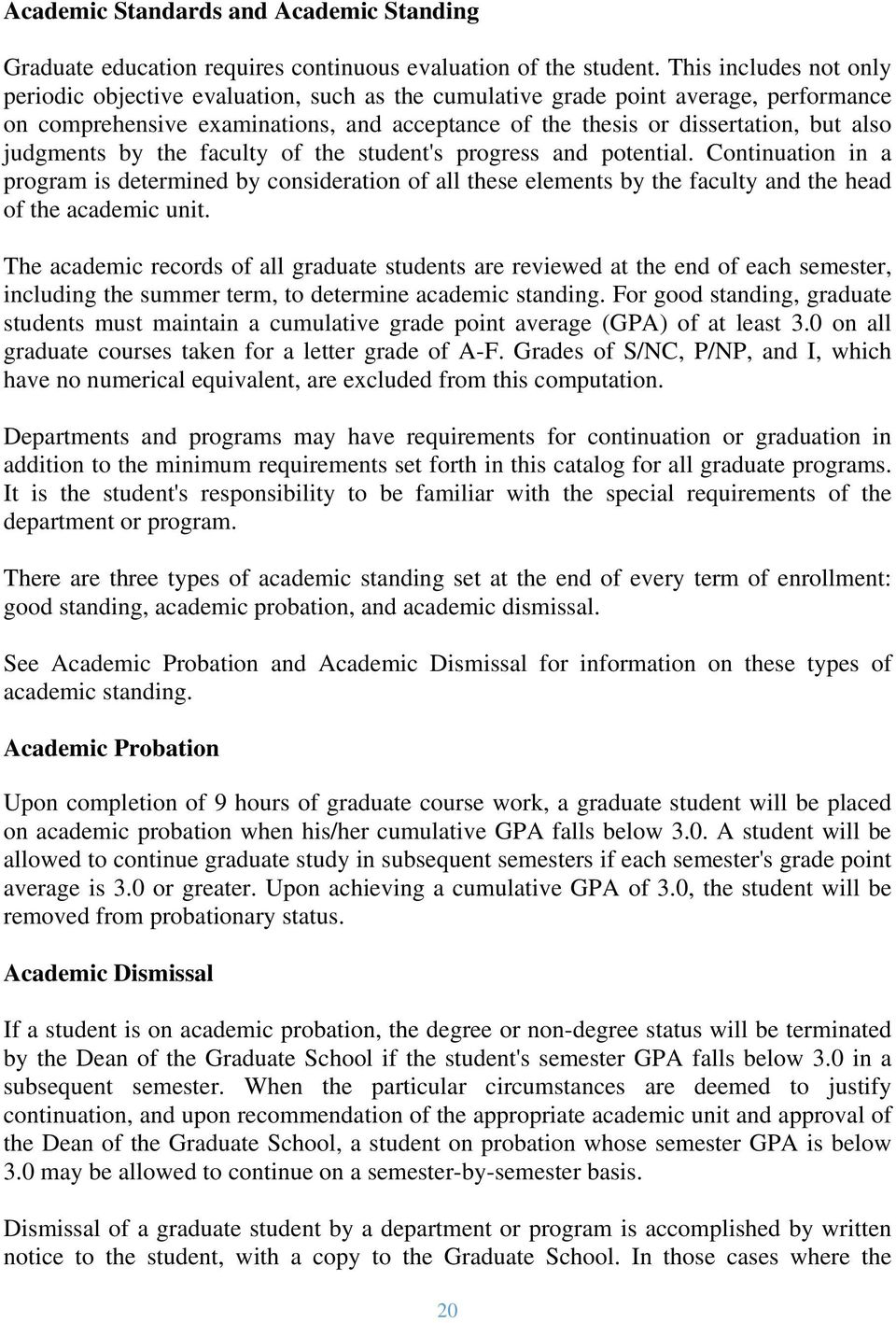 judgments by the faculty of the student's progress and potential. Continuation in a program is determined by consideration of all these elements by the faculty and the head of the academic unit.
