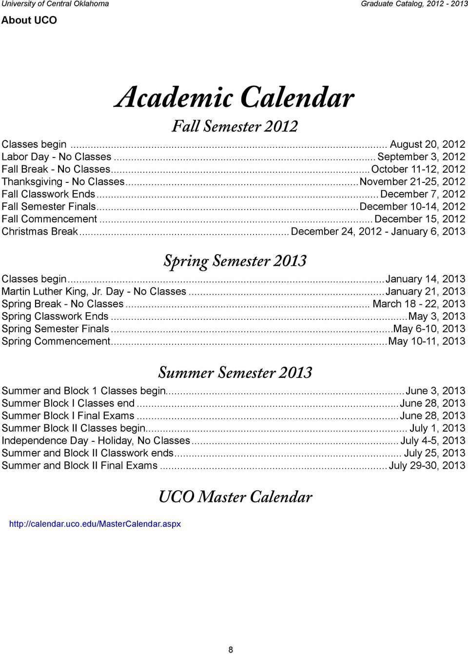 ..December 24, 2012 - January 6, 2013 Spring Semester 2013 Classes begin...january 14, 2013 Martin Luther King, Jr. Day - No Classes...January 21, 2013 Spring Break - No Classes.
