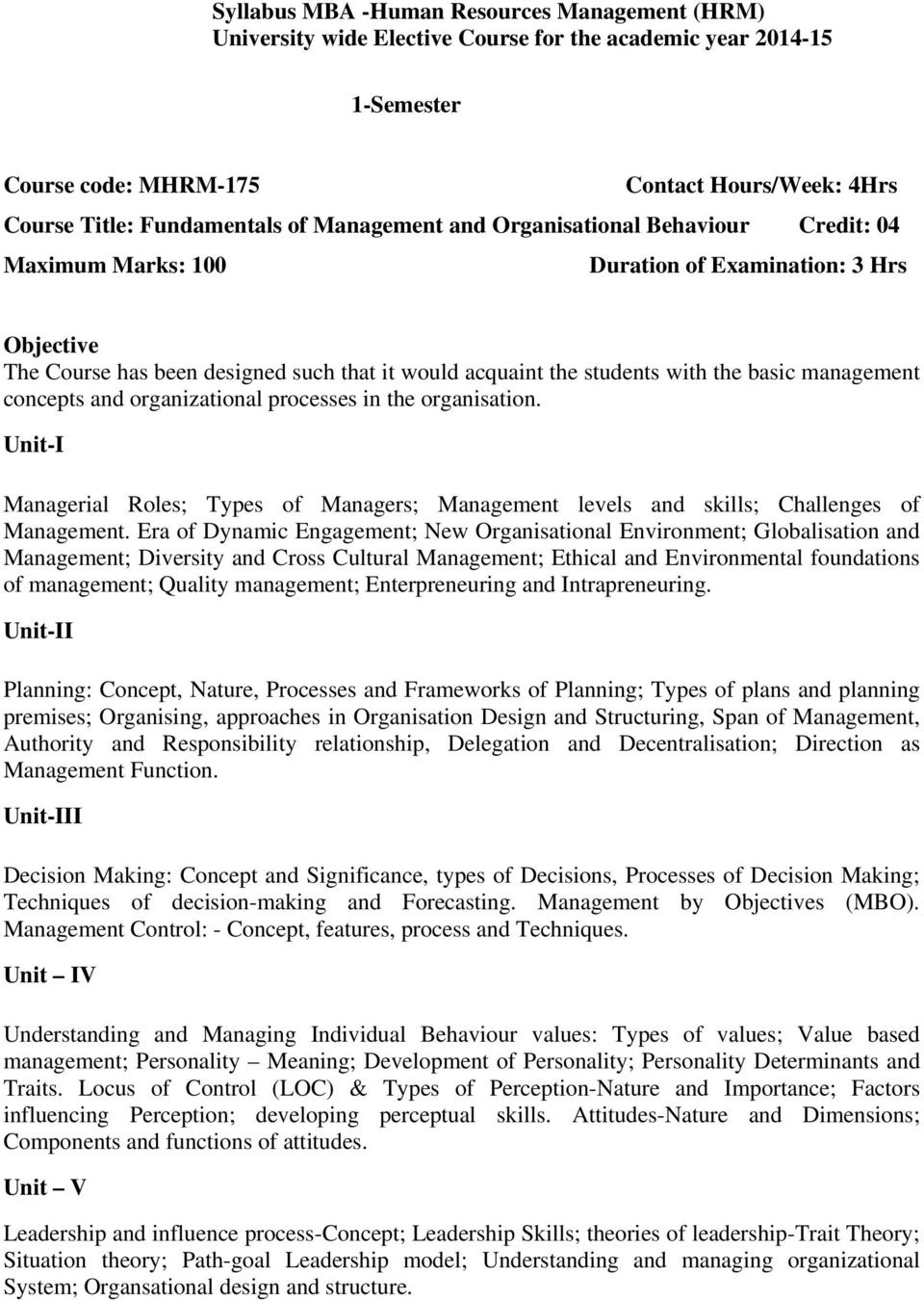 management concepts and organizational processes in the organisation. Unit-I Managerial Roles; Types of Managers; Management levels and skills; Challenges of Management.
