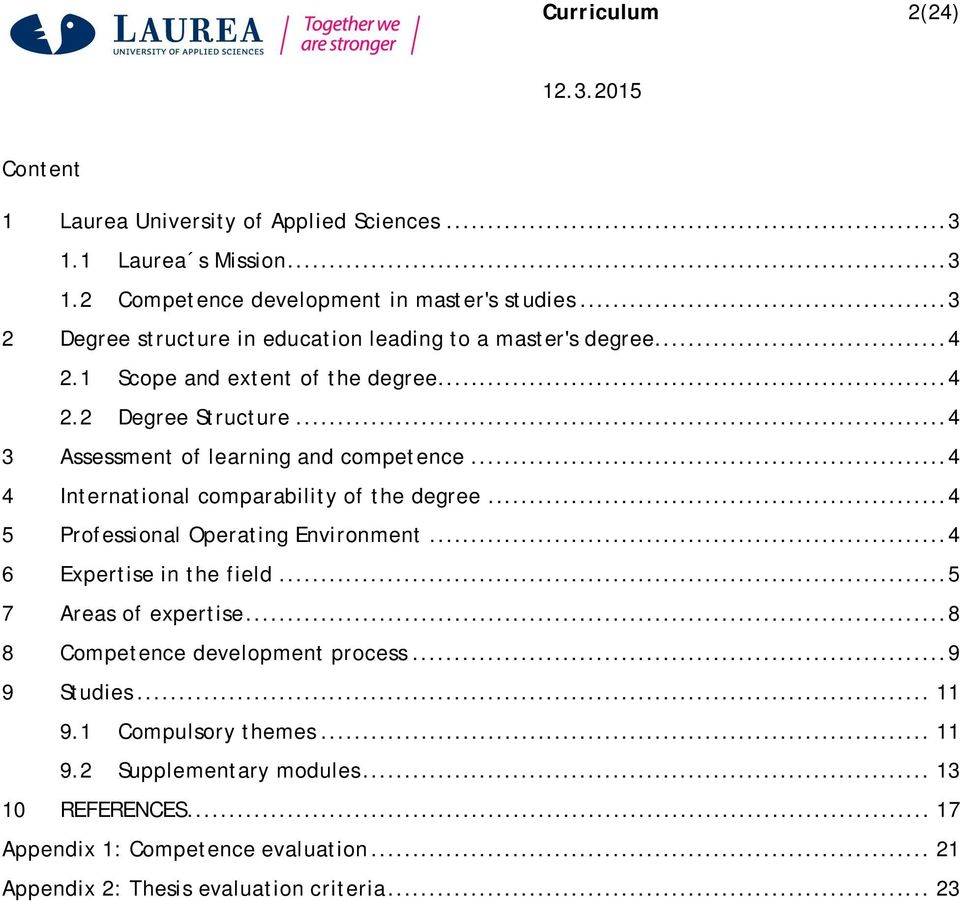 .. 4 3 Assessment of learning and competence... 4 4 International comparability of the degree... 4 5 Professional Operating Environment... 4 6 Expertise in the field.