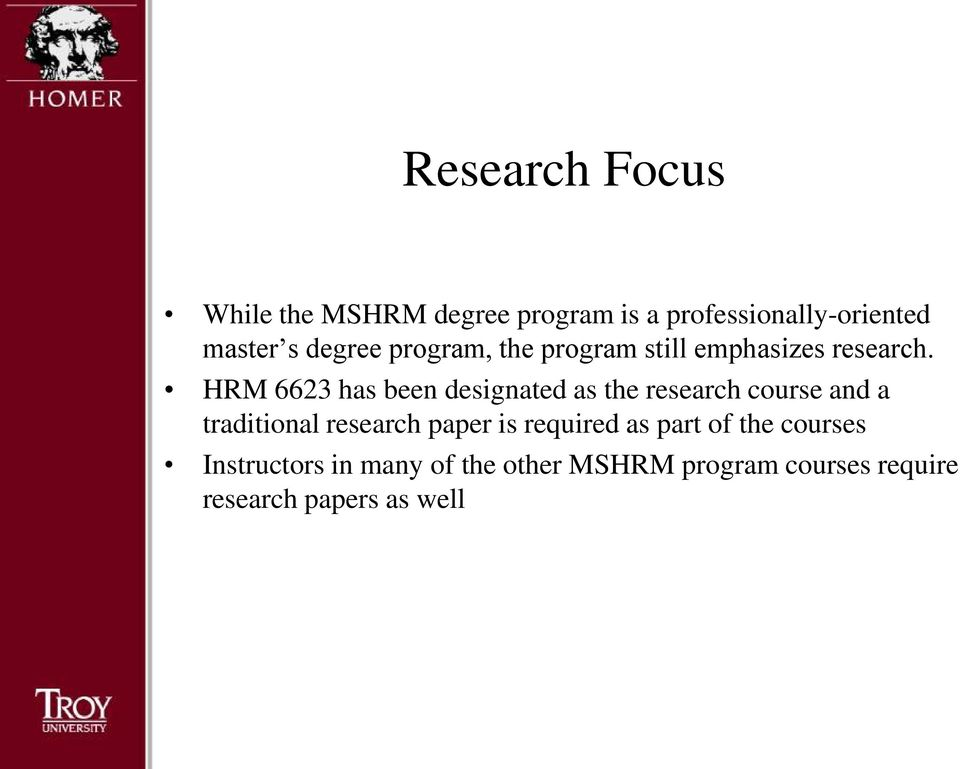 HRM 6623 has been designated as the research course and a traditional research paper