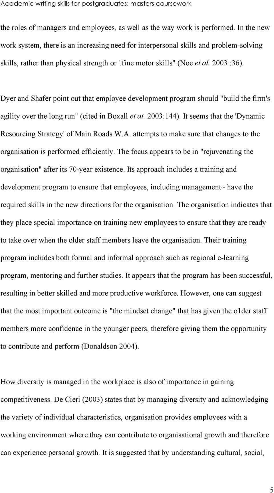 "Dyer and Shafer point out that employee development program should ""build the firm's agility over the long run"" (cited in Boxall et at. 2003:144)."