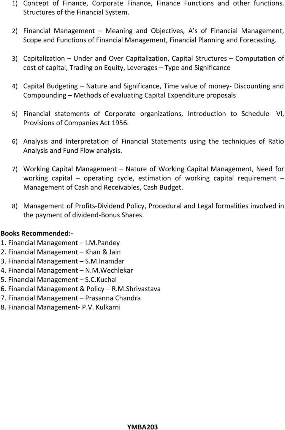 3) Capitalization Under and Over Capitalization, Capital Structures Computation of cost of capital, Trading on Equity, Leverages Type and Significance 4) Capital Budgeting Nature and Significance,