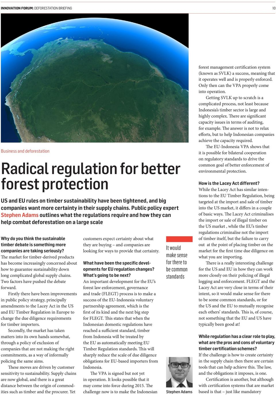 Public policy expert Stephen Adams outlines what the regulations require and how they can help combat deforestation on a large scale Why do you think the sustainable timber debate is something more