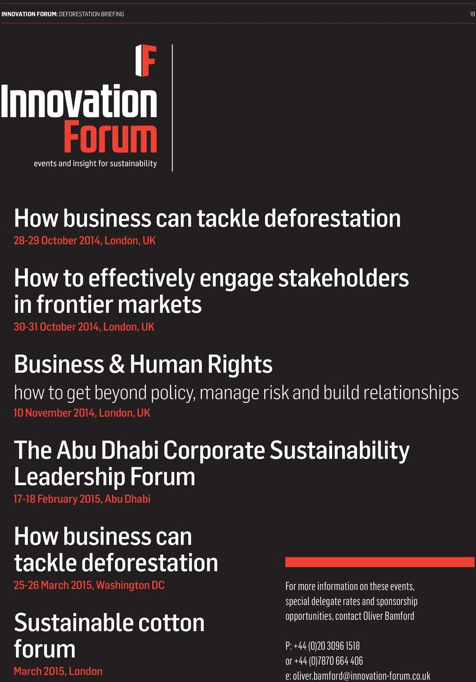 Sustainability Leadership Forum 17-18 February 2015, Abu Dhabi How business can tackle deforestation 25-26 March 2015, Washington DC Sustainable cotton forum March 2015, London For