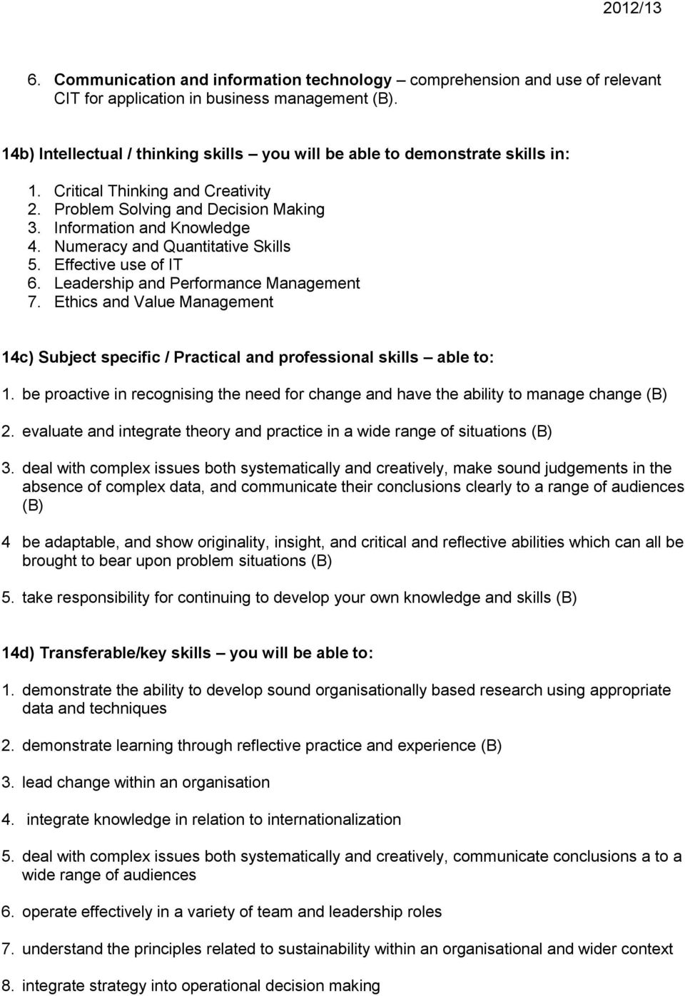 Numeracy and Quantitative Skills. Effective use of IT 6. Leadership and Performance Management 7. Ethics and Value Management 14c) Subject specific / Practical and professional skills able to: 1.