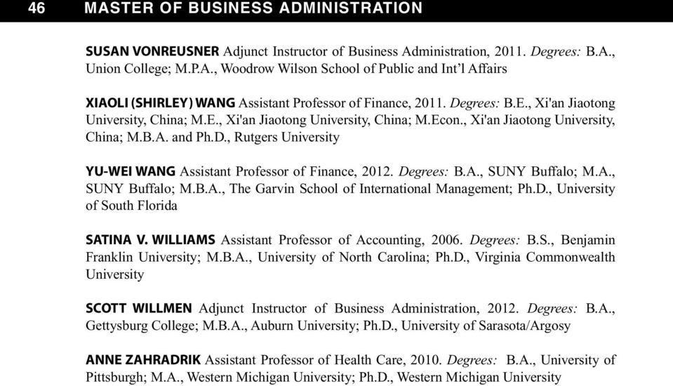 Degrees: B.A., SUNY Buffalo; M.A., SUNY Buffalo; M.B.A., The Garvin School of International Management; Ph.D., University of South Florida SATINA V. WILLIAMS Assistant Professor of Accounting, 2006.
