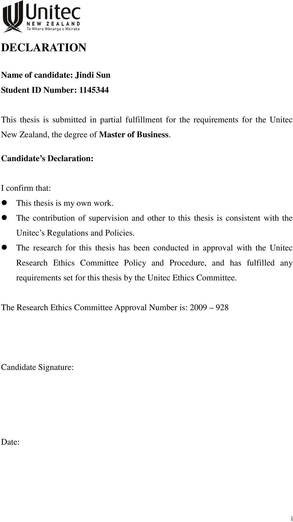 The contribution of supervision and other to this thesis is consistent with the Unitec s Regulations and Policies.
