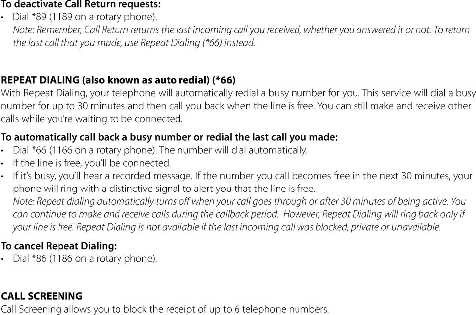 REPEAT DIALING (also known as auto redial) (*66) With Repeat Dialing, your telephone will automatically redial a busy number for you.