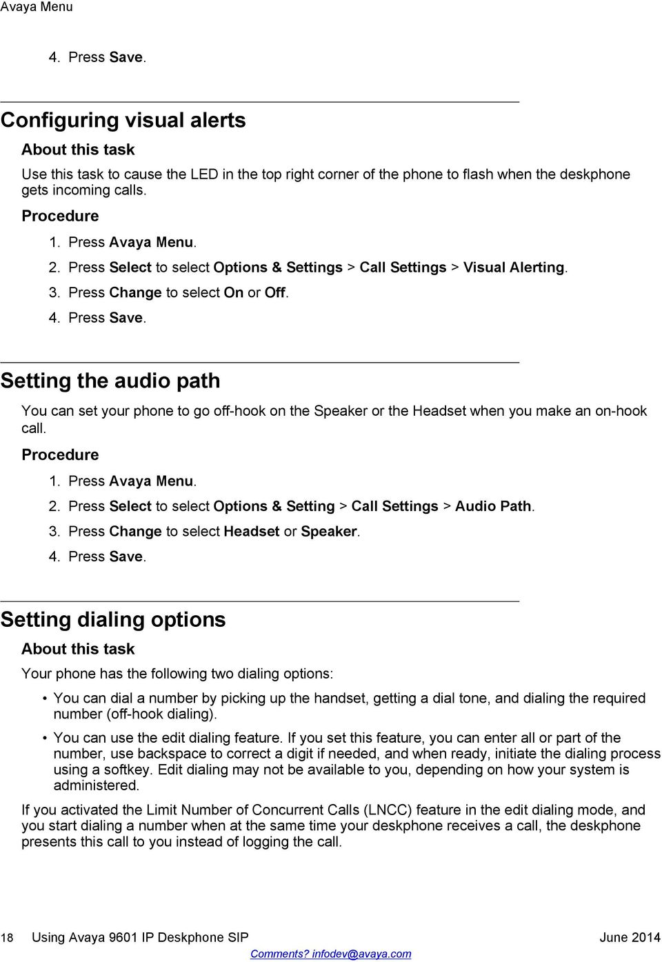 Setting the audio path You can set your phone to go off-hook on the Speaker or the Headset when you make an on-hook call. 1. Press Avaya Menu. 2.