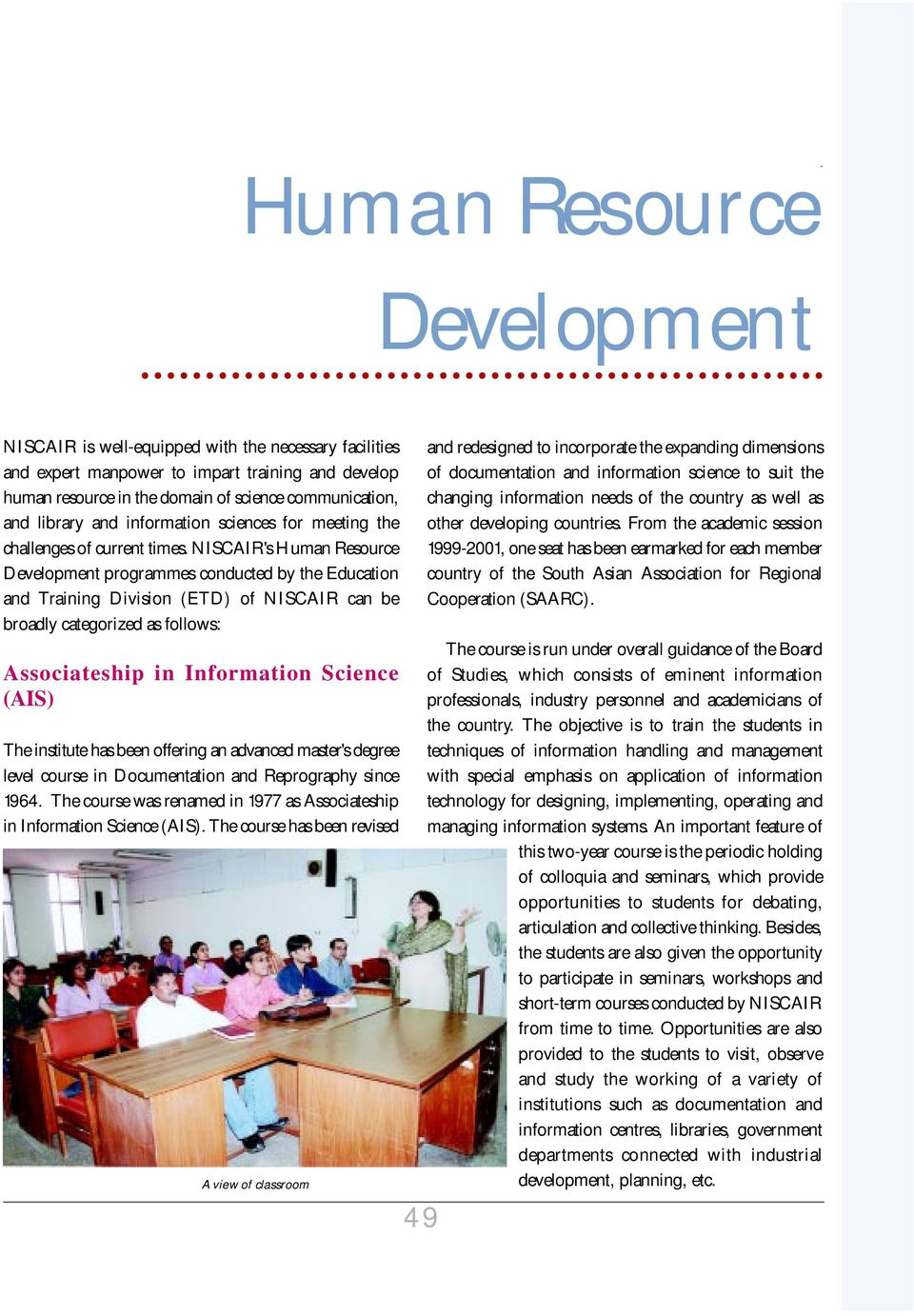 NISCAIR's Human Resource Development programmes conducted by the Education and Training Division (ETD) of NISCAIR can be broadly categorized as follows: Associateship in Information Science (AIS) The