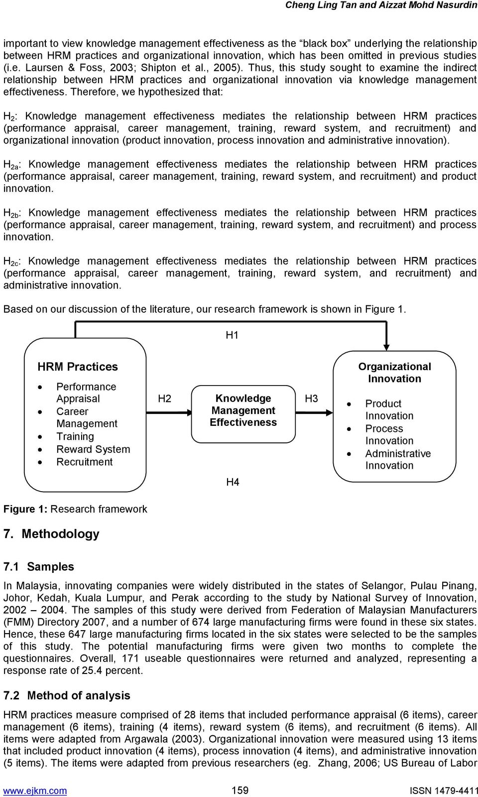 Thus, this study sought to examine the indirect relationship between HRM practices and organizational innovation via knowledge management effectiveness.