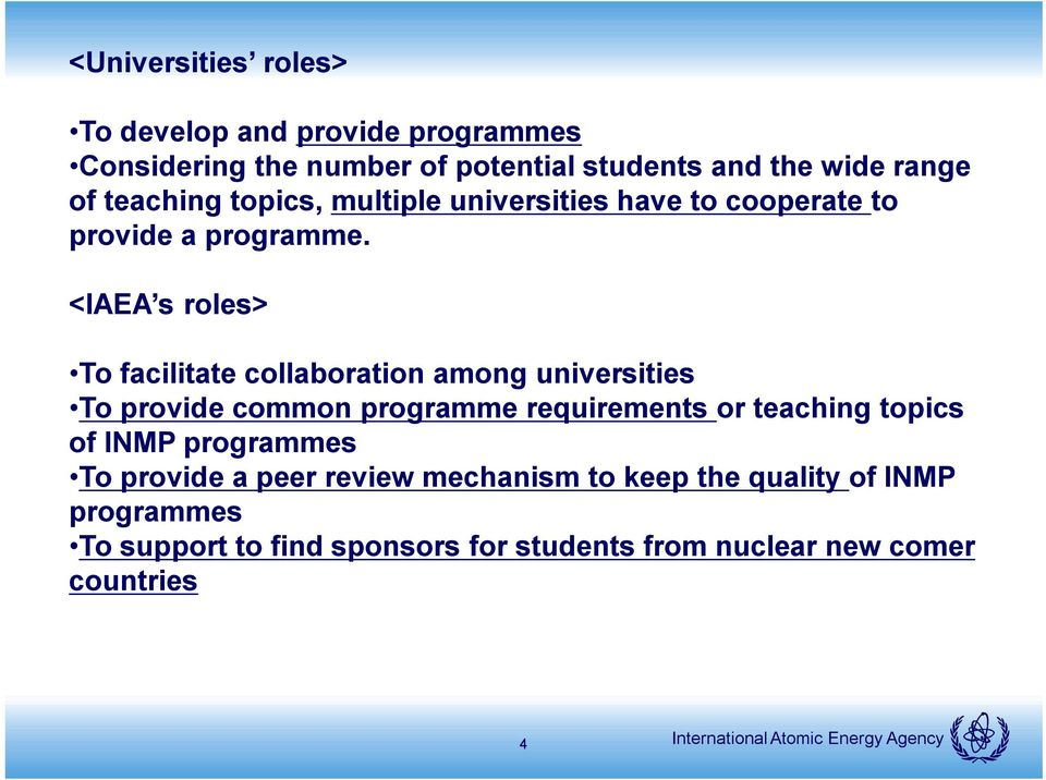 <IAEA s roles> To facilitate collaboration among universities To provide common programme requirements or teaching topics