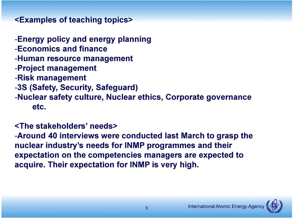 etc. <The stakeholders needs> -Around 40 interviews were conducted last March to grasp the nuclear industry s needs for INMP