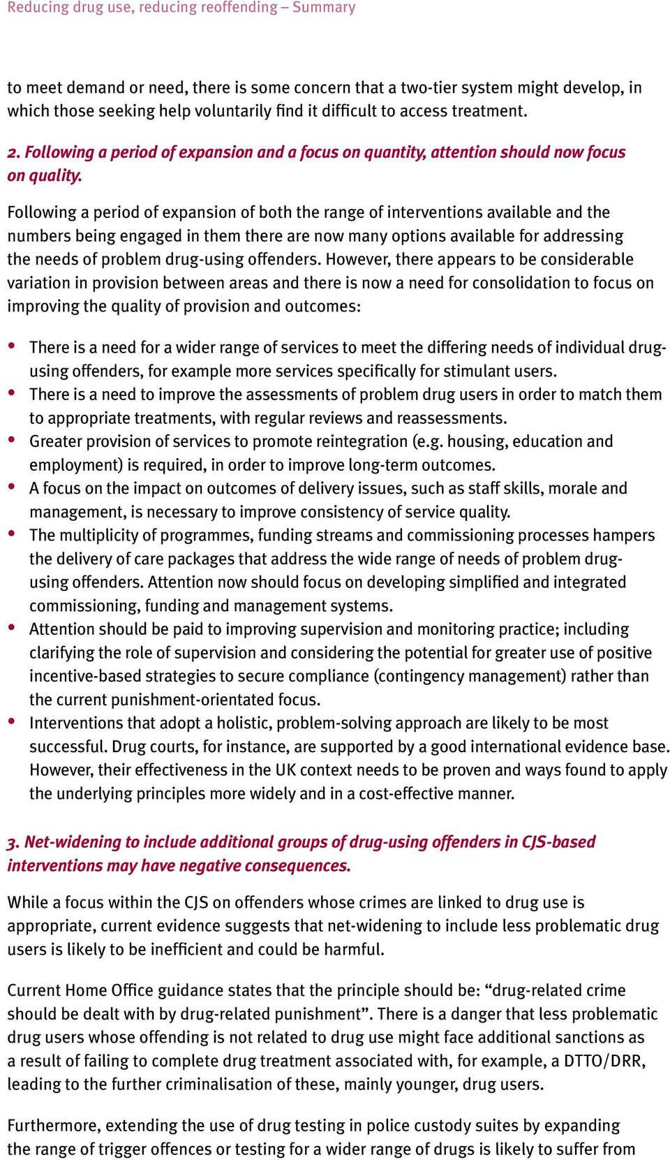 Following a period of expansion of both the range of interventions available and the numbers being engaged in them there are now many options available for addressing the needs of problem drug-using
