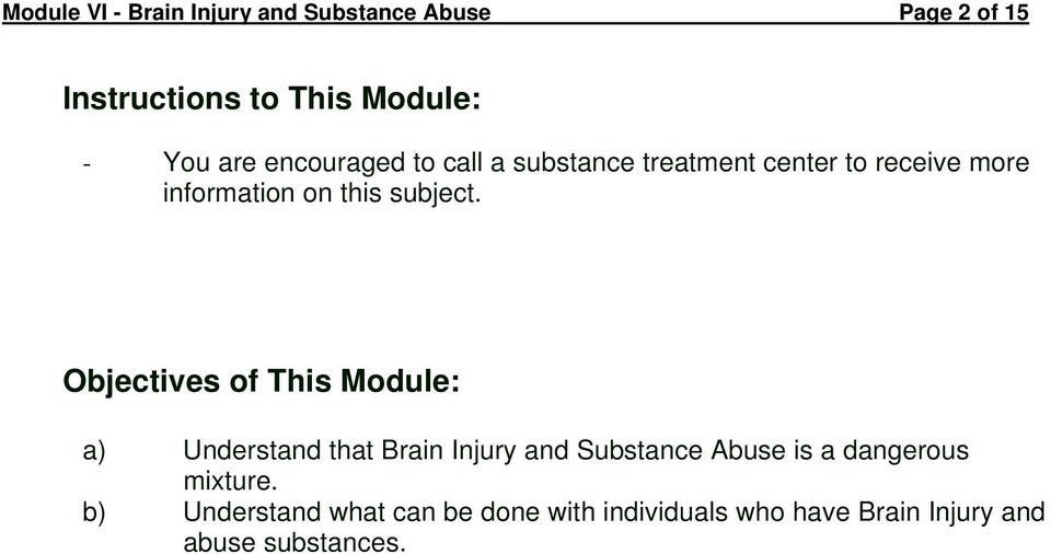 Objectives of This Module: a) Understand that Brain Injury and Substance Abuse is a dangerous