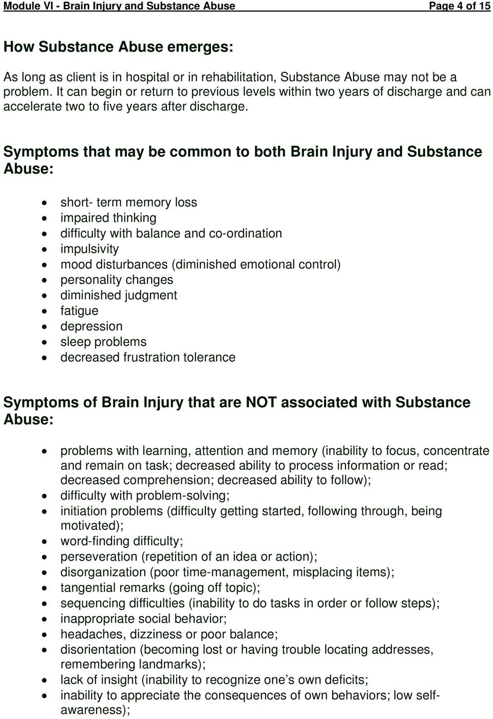 Symptoms that may be common to both Brain Injury and Substance Abuse: short- term memory loss impaired thinking difficulty with balance and co-ordination impulsivity mood disturbances (diminished