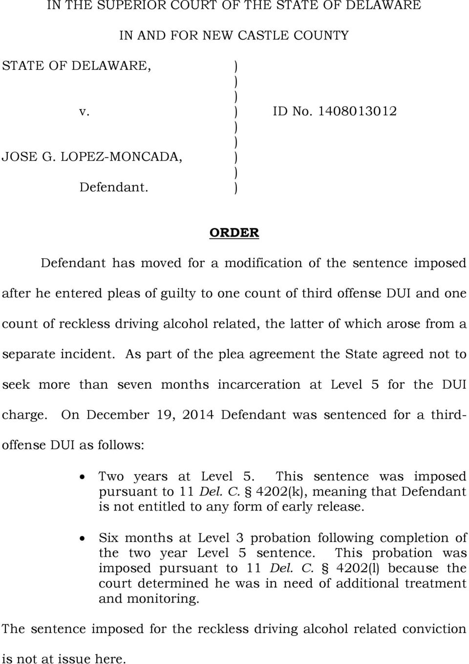 of which arose from a separate incident. As part of the plea agreement the State agreed not to seek more than seven months incarceration at Level 5 for the DUI charge.