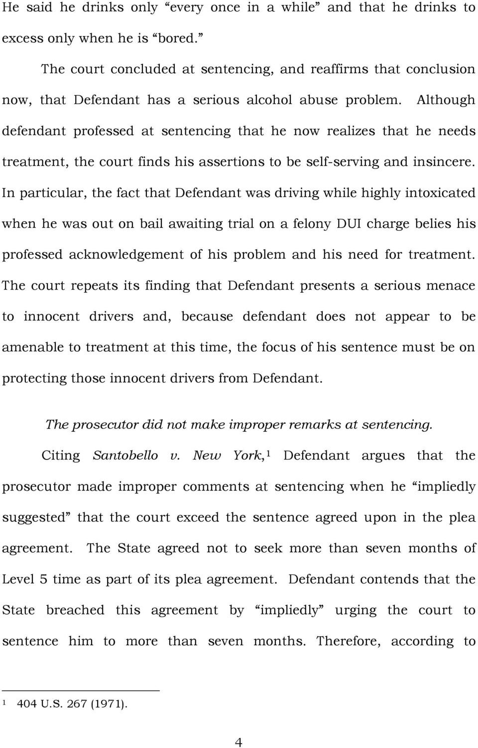 Although defendant professed at sentencing that he now realizes that he needs treatment, the court finds his assertions to be self-serving and insincere.
