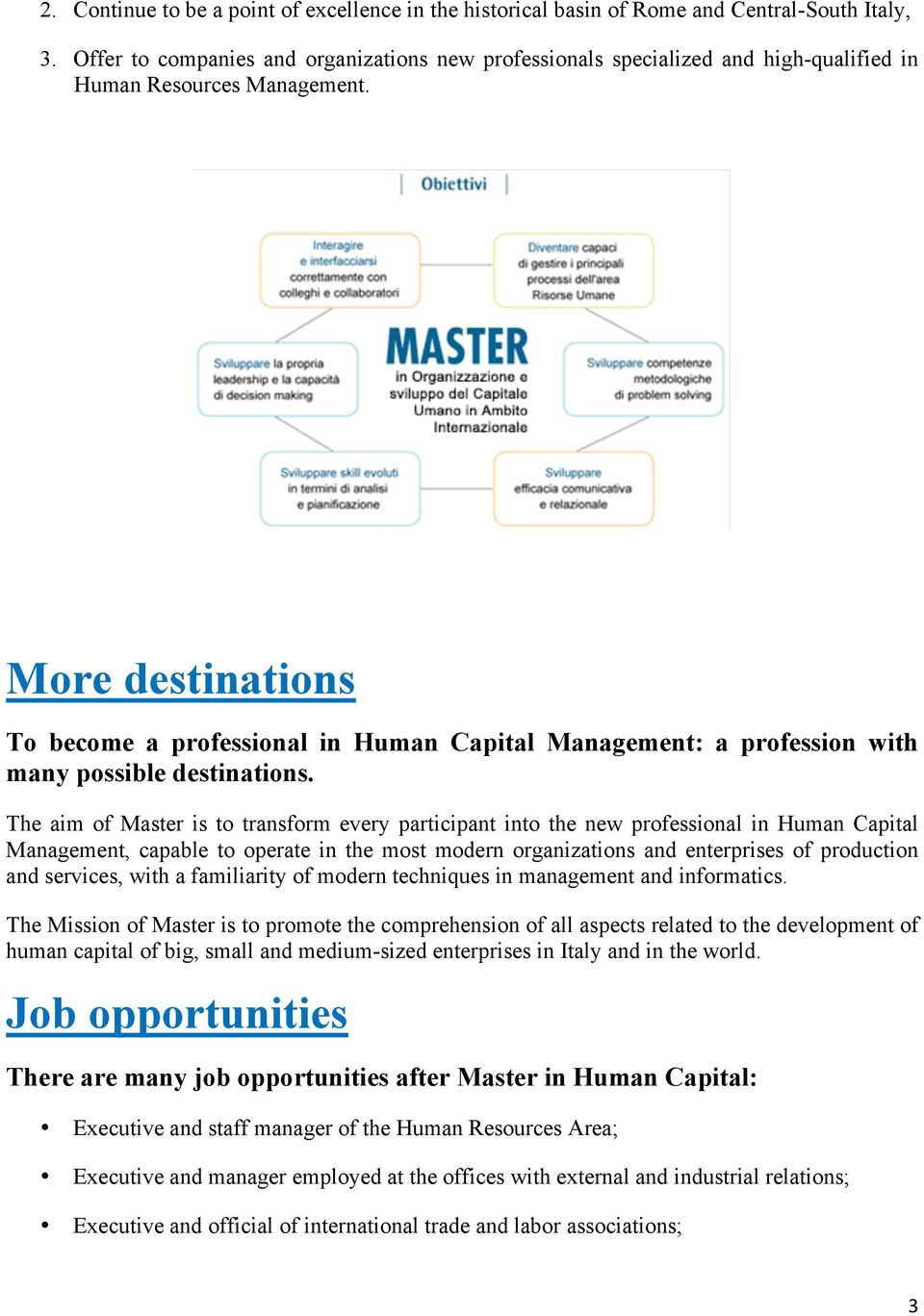 More destinations To become a professional in Human Capital Management: a profession with many possible destinations.