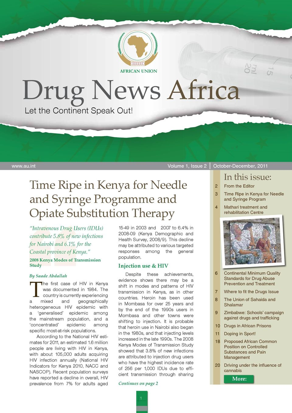 Syringe Program Mathari treatment and rehabilitation Centre Intravenous Drug Users (IDUs) contribute 5.8% of new infections for Nairobi and 6.1% for the Coastal province of Kenya.