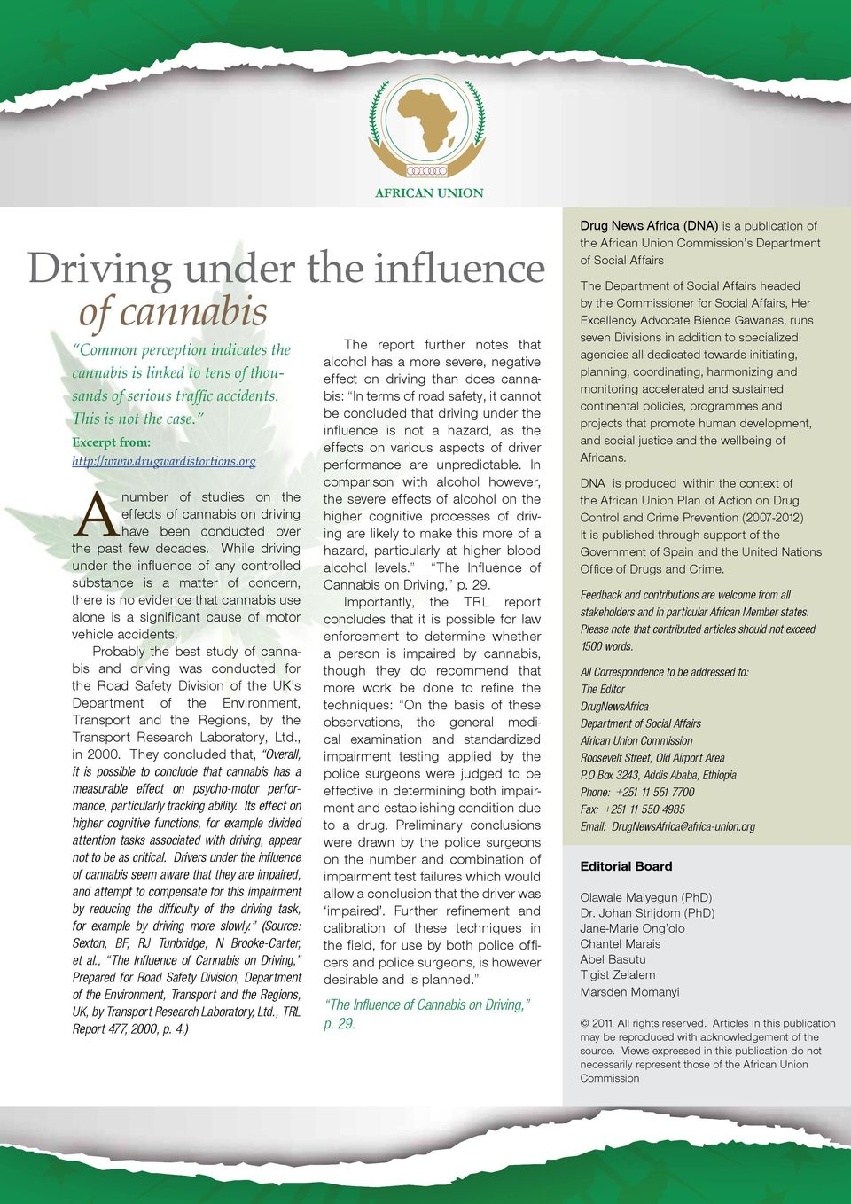 While driving under the influence of any controlled substance is a matter of concern, there is no evidence that cannabis use alone is a significant cause of motor vehicle accidents.