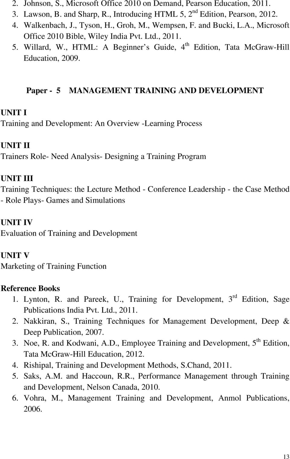 Paper - 5 MANAGEMENT TRAINING AND DEVELOPMENT UNIT I Training and Development: An Overview -Learning Process UNIT II Trainers Role- Need Analysis- Designing a Training Program UNIT III Training