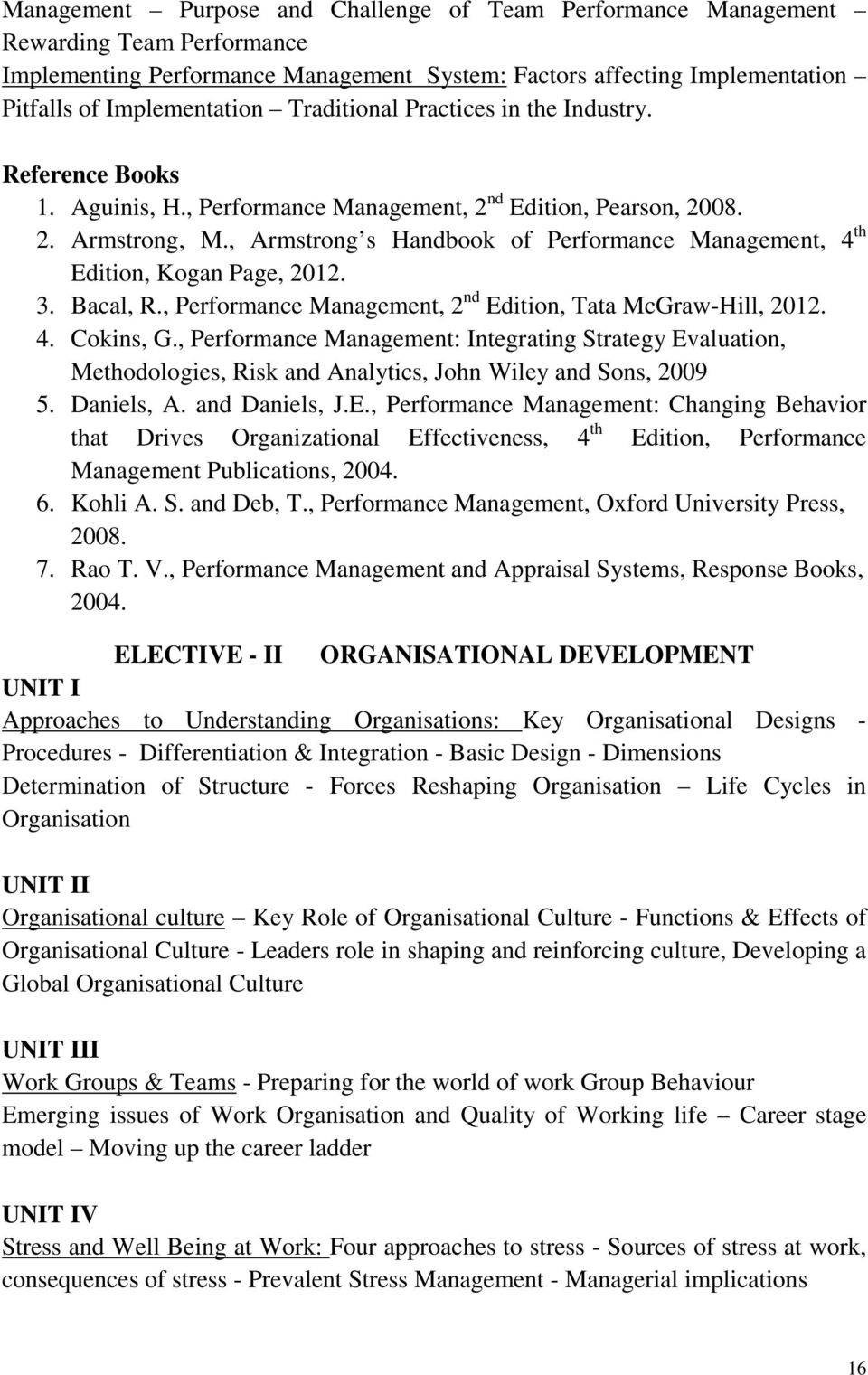 , Armstrong s Handbook of Performance Management, 4 th Edition, Kogan Page, 2012. 3. Bacal, R., Performance Management, 2 nd Edition, Tata McGraw-Hill, 2012. 4. Cokins, G.