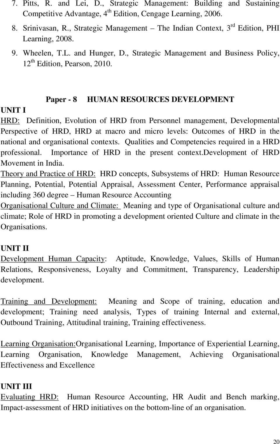 Paper - 8 HUMAN RESOURCES DEVELOPMENT UNIT I HRD: Definition, Evolution of HRD from Personnel management, Developmental Perspective of HRD, HRD at macro and micro levels: Outcomes of HRD in the