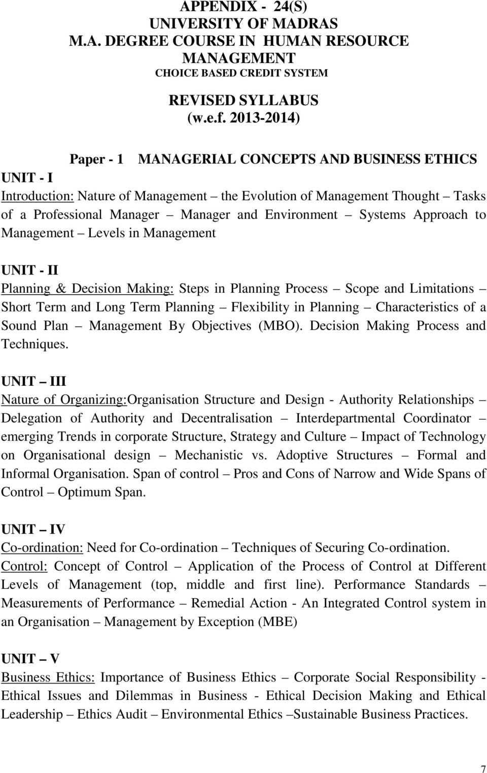 Systems Approach to Management Levels in Management UNIT - II Planning & Decision Making: Steps in Planning Process Scope and Limitations Short Term and Long Term Planning Flexibility in Planning