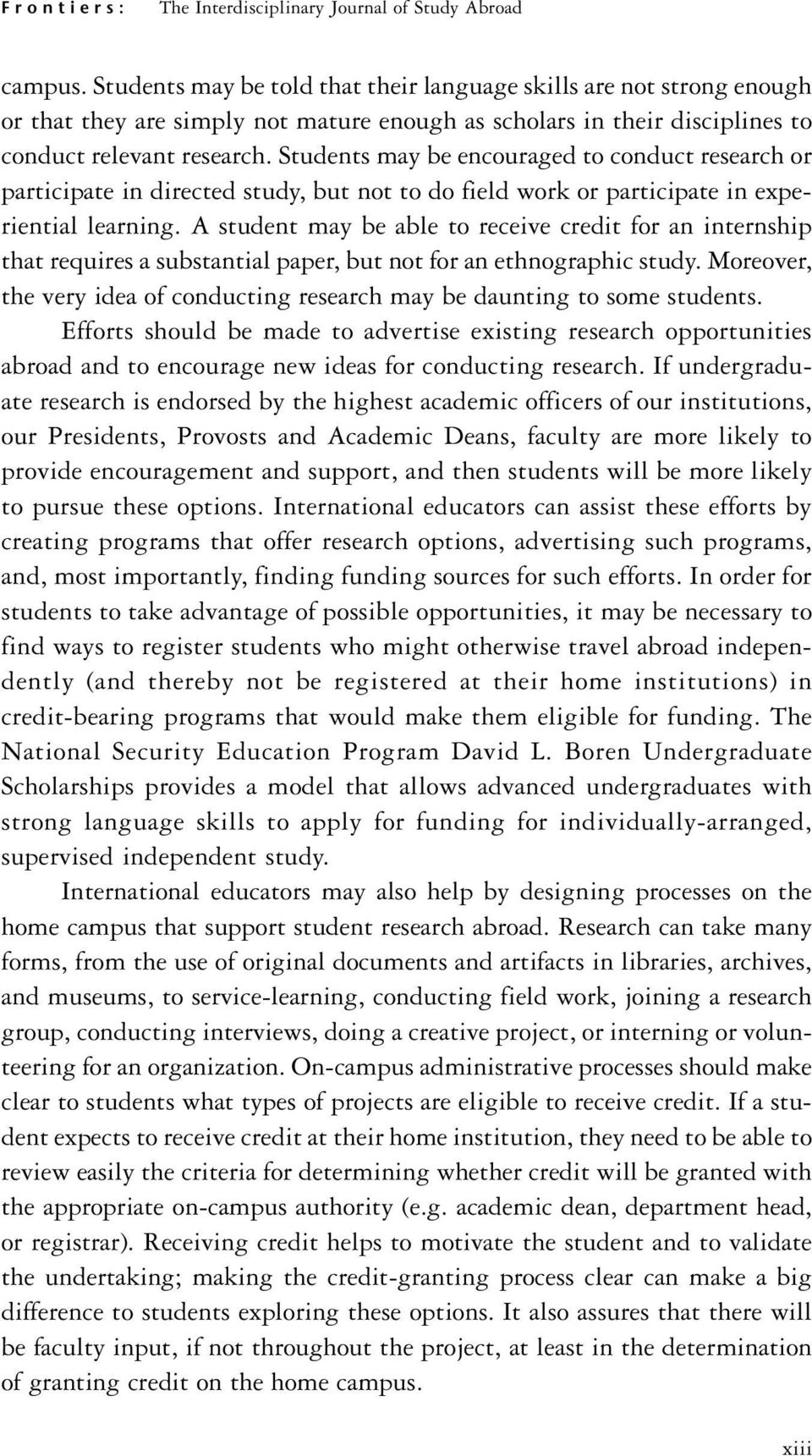 Students may be encouraged to conduct research or participate in directed study, but not to do field work or participate in experiential learning.