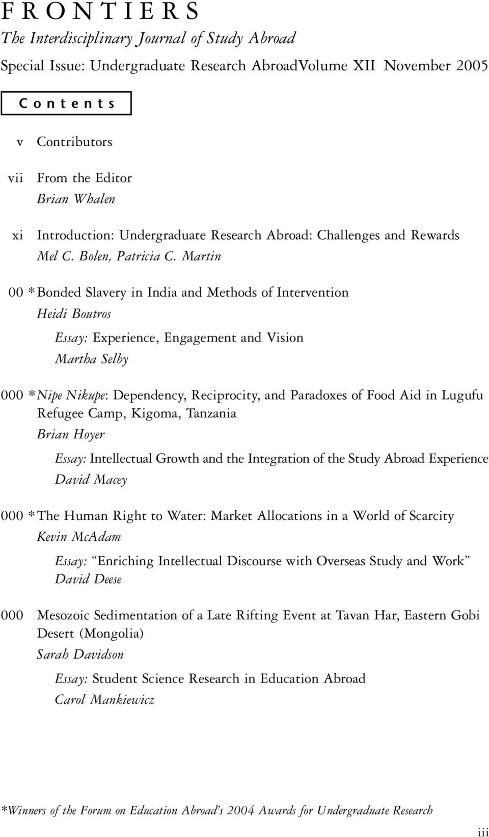 Martin 00 *Bonded Slavery in India and Methods of Intervention Heidi Boutros Essay: Experience, Engagement and Vision Martha Selby 000 *Nipe Nikupe: Dependency, Reciprocity, and Paradoxes of Food Aid