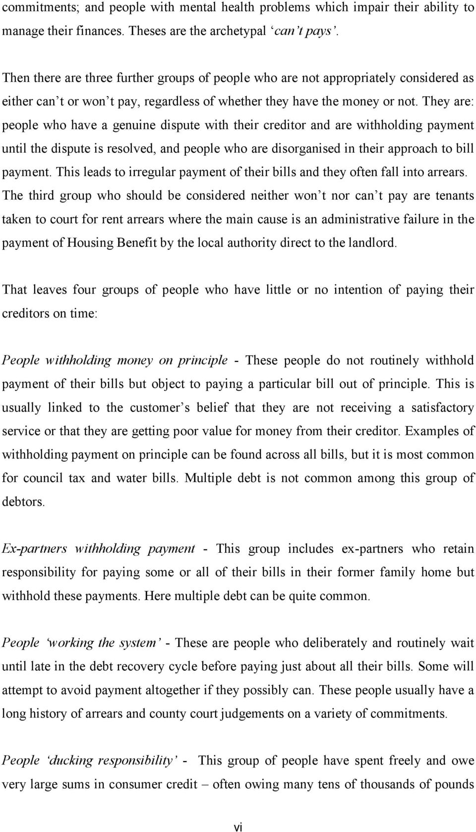 They are: people who have a genuine dispute with their creditor and are withholding payment until the dispute is resolved, and people who are disorganised in their approach to bill payment.