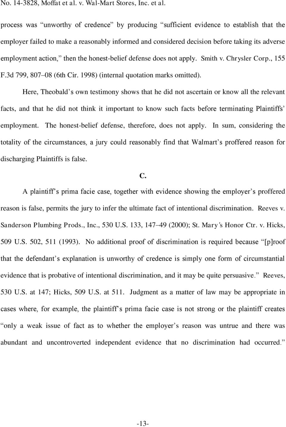 Here, Theobald s own testimony shows that he did not ascertain or know all the relevant facts, and that he did not think it important to know such facts before terminating Plaintiffs employment.