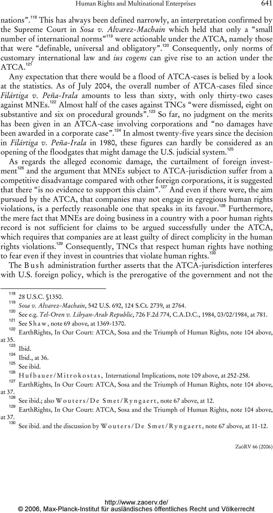 120 Consequently, only norms of customary international law and ius cogens can give rise to an action under the ATCA.