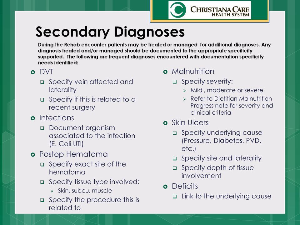 The following are frequent diagnoses encountered with documentation specificity needs identified: DVT Specify vein affected and laterality Specify if this is related to a recent surgery Infections