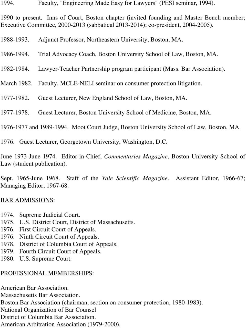 Adjunct Professor, Northeastern University, Boston, MA. 1986-1994. Trial Advocacy Coach, Boston University School of Law, Boston, MA. 1982-1984. Lawyer-Teacher Partnership program participant (Mass.