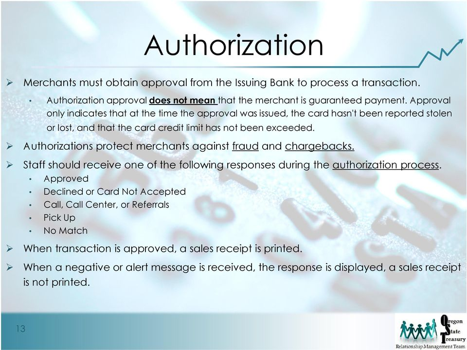Authorizations protect merchants against fraud and chargebacks. Staff should receive one of the following responses during the authorization process.