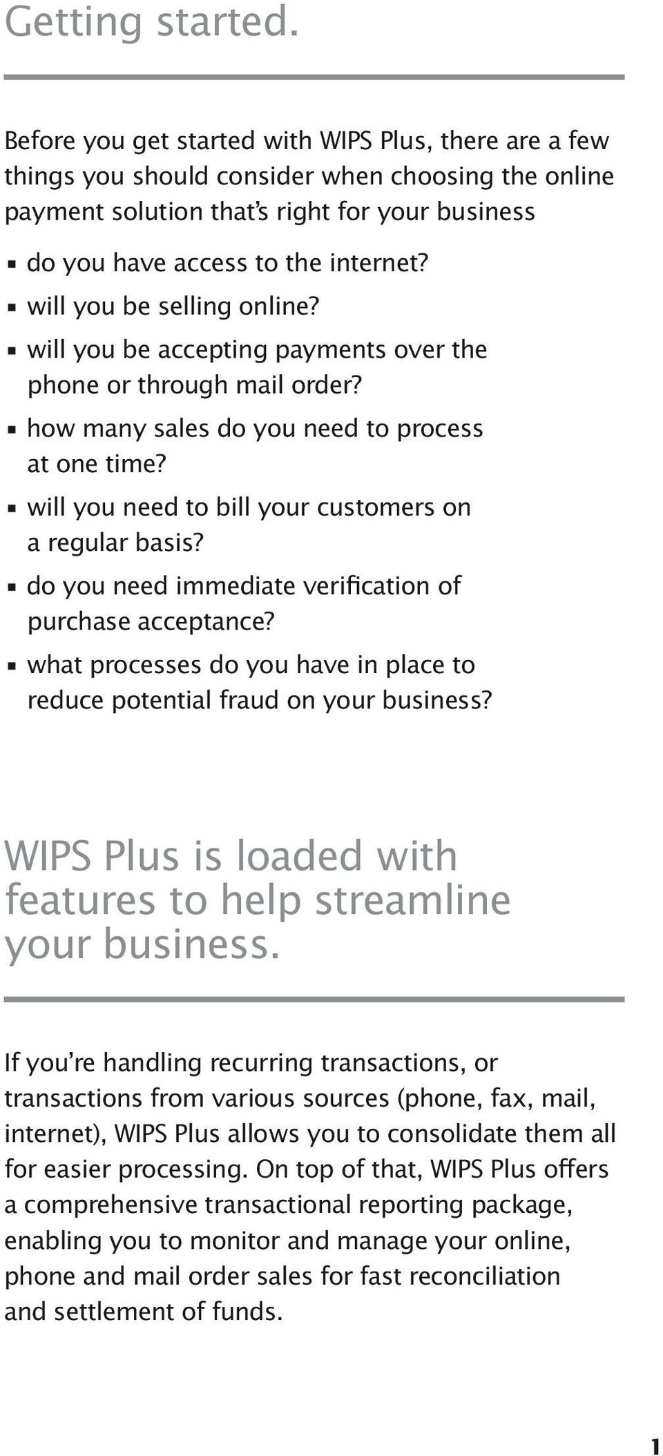 will you be selling online? will you be accepting payments over the phone or through mail order? how many sales do you need to process at one time?