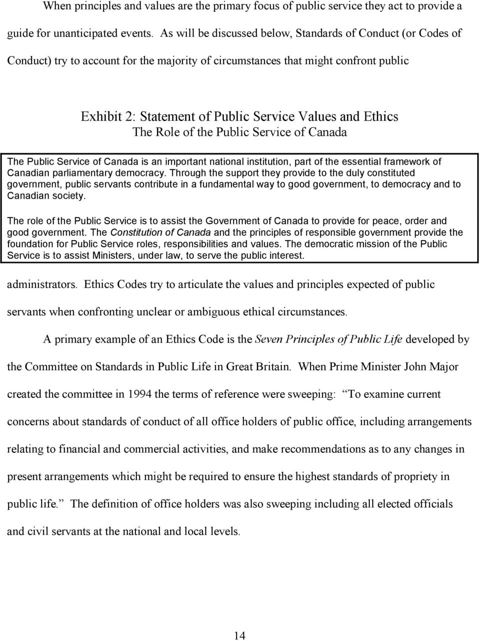 Ethics The Role of the Public Service of Canada The Public Service of Canada is an important national institution, part of the essential framework of Canadian parliamentary democracy.