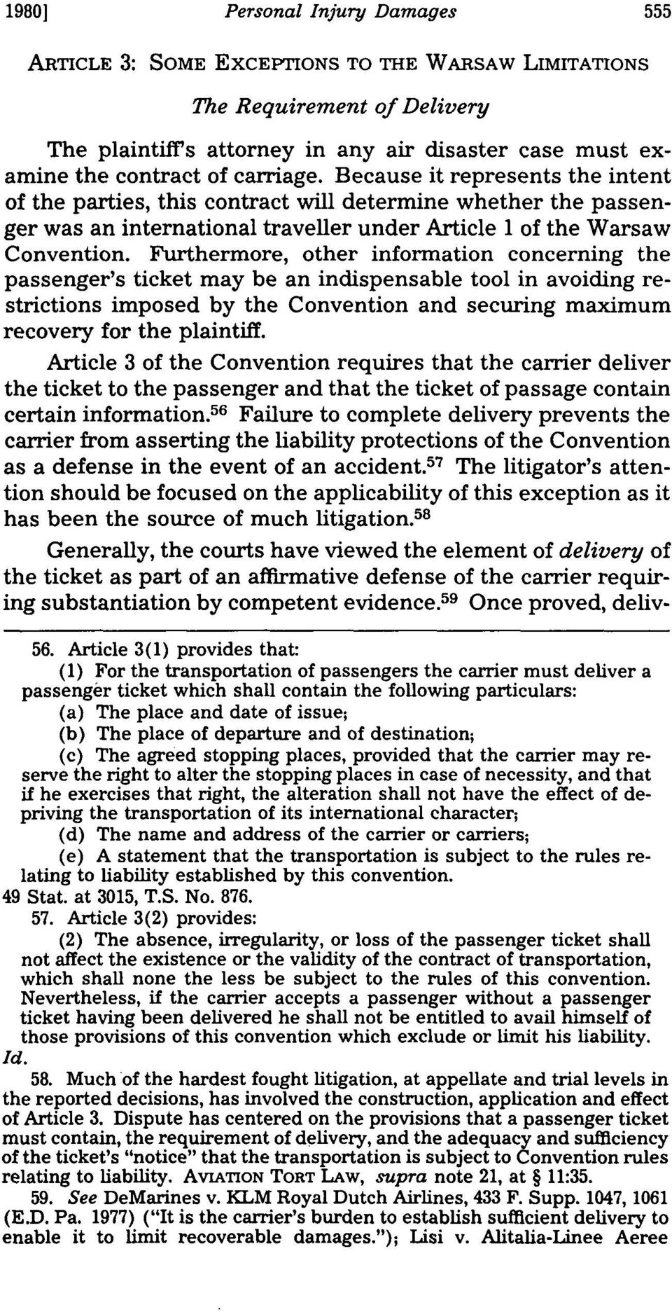 Furthermore, other information concerning the passenger's ticket may be an indispensable tool in avoiding restrictions imposed by the Convention and securing maximum recovery for the plaintiff.